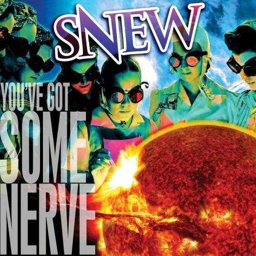 Snew – You've Got Some Nerve (2018)